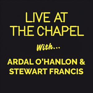 Live At The Chapel Ardal O'Hanlon Stewart Francis