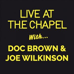 Live At The Chapel With Doc Brown & Joe Wilkinson