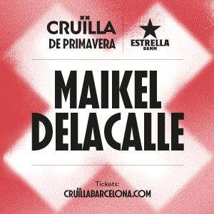 MAIKEL DELACALLE (Cruïlla Primavera 2020)