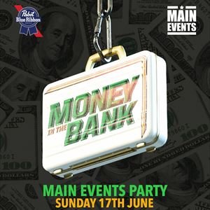 Main Events - Money In The Bank Party