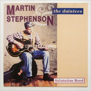 MARTIN STEPHENSON & THE DAINTEES 'Salutation Road' tickets in