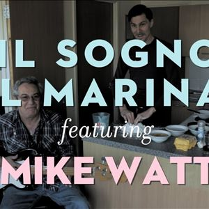 MIKE WATT presents IL SOGNO DEL MARINAIO