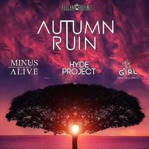 Minus Alive, Autumn Ruin, Hyde Project + Supports