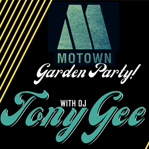 Motown GARDEN PARTY with DJ Tony Gee