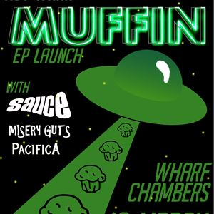 Muffin EP Launch w/ Sauce, Misery Guts, Pacifica