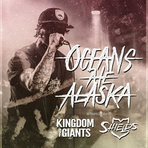 OCEANS ATE ALASKA + KINGDOM OF GIANTS + SHIELDS