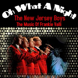 Oh What A Night - The New Jersey Boys