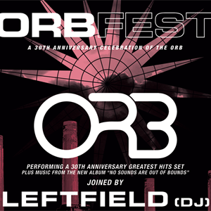 ORBFEST - THE ORB + LEFTFIELD + GAS + SYSTEM 7