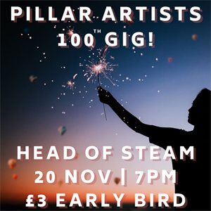 Pillar Artists 100th Gig: Early Bird Tickets