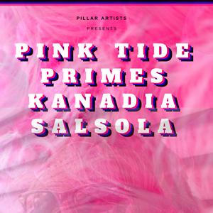 Pink Tide / Primes / Kanadia / Salsola