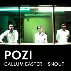 POZI + Callum Easter + Snout