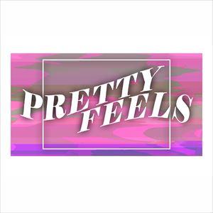 PRETTY FEELS