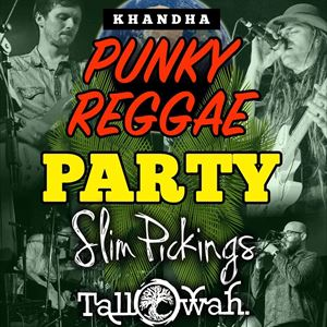 Punky Reggae Party Slim Pickings & Tallowah