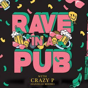 Rave In A Pub: Danielle Moore (Crazy P)
