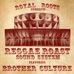 Royal Roots Presents Reggae Roast/Brother Culture