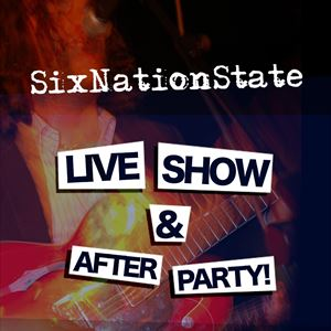 SixNationState Live Show & After Party