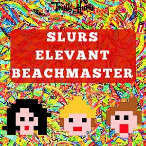 Slurs/Elevant/Beachmaster