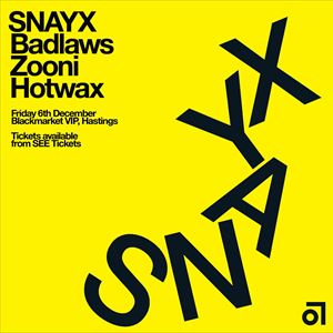 SNAYX + BADLAWS + ZOONI + HOTWAX