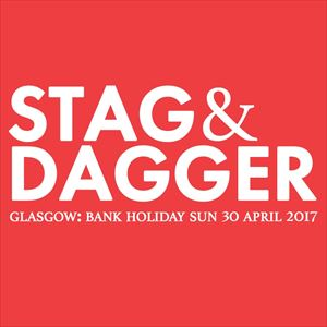 STAG AND DAGGER GLASGOW 2017