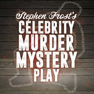 Stephen Frost's Celebrity Murder Mystery Play