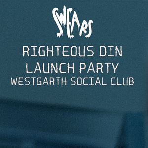 Swears: Righteous Din Launch Party