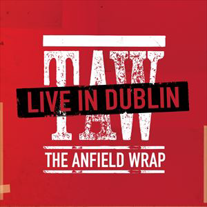 The Anfield Wrap - Live In Dublin