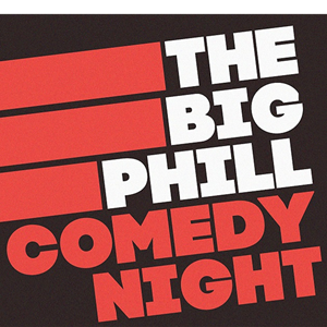 The Big Phill Comedy Night - April 2018