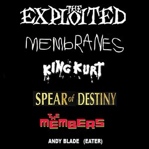 The Exploited, membranes, spear of destiny + more