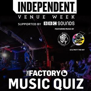 The Factory Music Quiz - Team of up to 5 Members