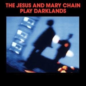 The Jesus And Mary Chain Play Darklands