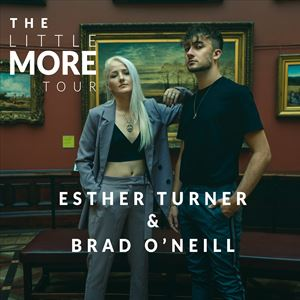 The Little More Tour - Brad O'Neill/Esther Turner