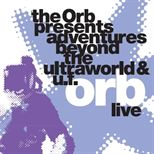 The Orb Present Adventures Beyond The Uforb - Live