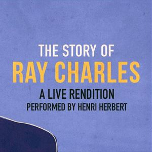 The Story of Ray Charles: A Live Rendition