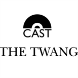 The Twang & Cast