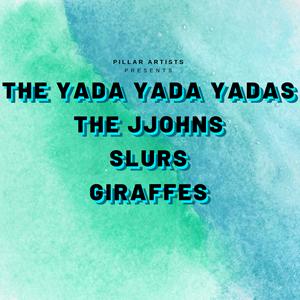 The Yada Yada Yadas/The Jjohns/Slurs/Giraffes