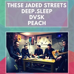 These Jaded Streets / Deep.Sleep / DVSK / PEACH