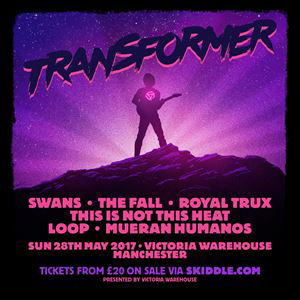 Transformer Events - Swans, The Fall & more.