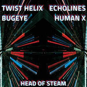 Twist Helix / Human X / Echolines / Bugeye.