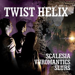 Twist Helix + Scalesia + Vuromantics + Slurs