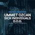 UMMET OZCAN - SICK INDIVIDUALS - D.O.D