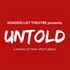 UNTOLD - A SERIES OF NEW SHORT PLAYS