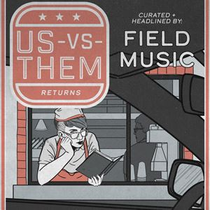 Us Vs Them Curated & Headlined By Field Music
