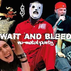 Wait and Bleed - Nu Metal Night!