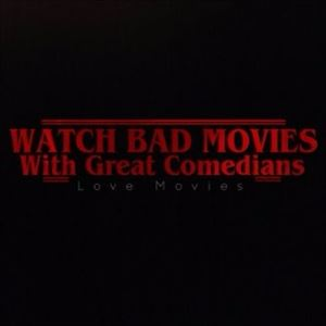 Watch Bad Movies with Great Comedians