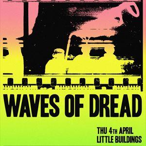 Waves of Dread @ Little Buildings