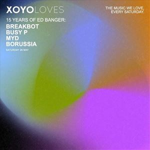 XOYO Loves: Breakbot + Busy P + MYD + Borussia