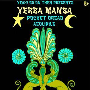 Yerba Mansa / Pocket Dread / Aeolipile.