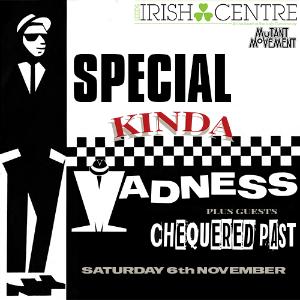 Special Kinda Madness/Chequered Past: Irish Centre
