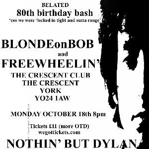 Nothin' But Bob w/ Blonde On Bob & Freewheelin'