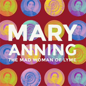 """Mary Anning - The """"Mad"""" Woman of Lyme"""